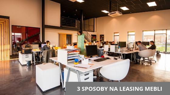 Wyposażenie biura bez budżetu - 3 sposoby na leasing mebli